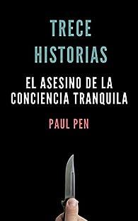 Trece historias: El asesino de la conciencia tranquila par Paul Pen