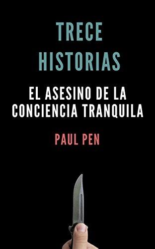 Trece historias: El asesino de la conciencia tranquila por Paul Pen