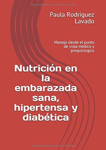 Nutrición en la embarazada sana, hipertensa y diabética: Manejo desde el punto de vista médico y prequirúrgico por Dra Paula Rodríguez Lavado