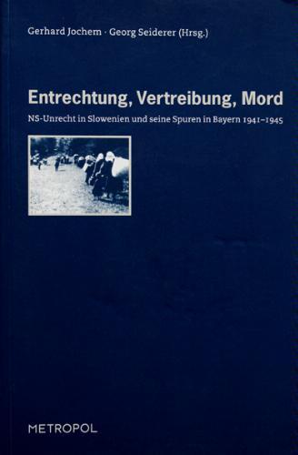 Entrechtung, Vertreibung, Mord: NS-Unrecht an der Bevölkerung Sloweniens und seine Spuren in Bayern 1941–1945