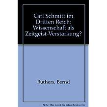 Carl Schmitt im Dritten Reich. Wissenschaft als Zeitgeist-Verstärkung?