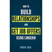 LinkedIn: How to Build Relationships and Get Job Offers Using LinkedIn: A No BS Guide to LinkedIn (LinkedIn Tips Book 1) (English Edition)