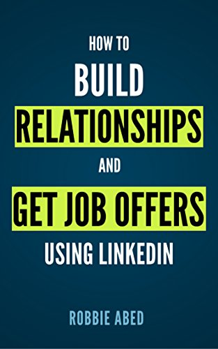 Descargar LinkedIn: How to Build Relationships and Get Job Offers Using LinkedIn: A No BS Guide to LinkedIn (LinkedIn Tips Book 1) Epub