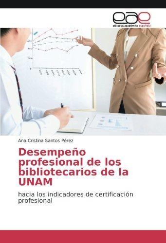 Desempeño profesional de los bibliotecarios de la UNAM: hacia los indicadores de certificación profesional