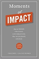 { MOMENTS OF IMPACT: HOW TO DESIGN STRATEGIC CONVERSATIONS THAT ACCELERATE CHANGE - STREET SMART } By Ertel, Chris ( Author ) [ Feb - 2014 ] [ Hardcover ]