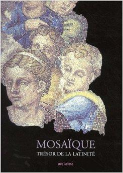 Mosaque, trsor de la latinit : Des origines  nos jours de Henry Lavagne ,Denise Joly ,Jean Pierre Darmon ( fvrier 2004 )