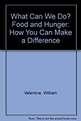 What Can We Do? Food and Hunger: How You Can Make a Difference