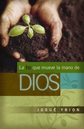 La fe que mueve la mano de Dios por Josué Yrion