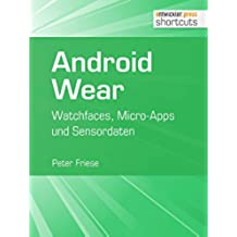 Android Wear: Watchfaces, Micro-Apps und Sensordaten (shortcuts 177) (German Edition)