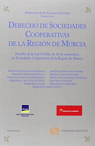 Derecho de sociedades cooperativas de la región de Murcia - Estudio de la Ley 8/2006, de 16 de noviembre, de Sociedades Cooperativas de la Región de Murcia (Especial)