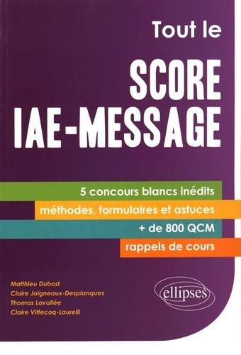 Tout le Score IAE-Message 5 Concours Blancs Inédits Méthodes Formulaires et Astuces + de 800 QCM