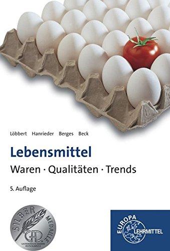 Lebensmittel - Waren, Qualitäten, Trends (Lebensmittel 5)