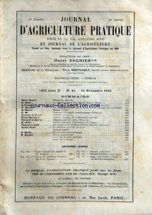 JOURNAL D'AGRICULTURE PRATIQUE [No 47] du 21/11/1912 - SOMMAIRE - CHRONIQUE AGRICOLE PAR HENRY SAGNIER - LA FERME DE CANISY PAR L BRETIGNIERE - LA REPRESSION DES FRAUDES ET LE ROLE DES LABORATOIRES REGIONAUX PAR E ROUSSEAUX - CONCOURS DE POULICHES ET DE POULINIERES PAR ALFRED GALLIER - LA CONSOMMATION DES ENGRAIS DANS LE MONDE PAR H HITIER - RIGOLES DE DEVERSEMENT PAR MAX RINGELMANN - LÔÇÖEVOLUTION AGRICOLE DANS LÔÇÖAVEYRON PAR FERNAND DE BARRAU - LE CONGRES INTERNATIONAL DE RISICULTURE ET DÔÇÖ
