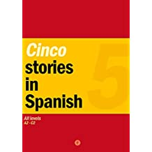 Cinco Stories in Spanish + Vocabulary: Boost Your Spanish! Simplify Your Learning (80/20 Rule) (English Edition)