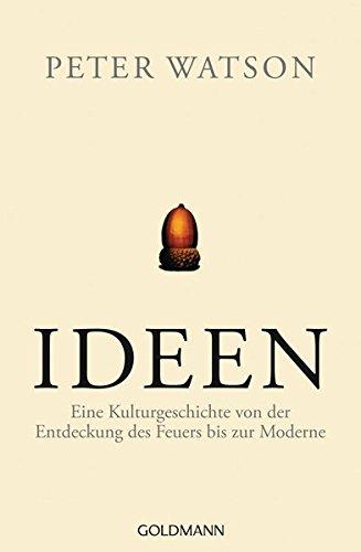 ideen-eine-kulturgeschichte-von-der-entdeckung-des-feuers-bis-zur-moderne