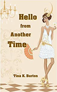 Hello from Another Time: A fun, yet poignant story about a modern girl adapting to life in a completely different era.
