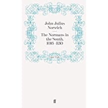 The Normans in the South, 1016a??1130 (The Normans in Sicily) by John Julius Norwich (2011-11-09)