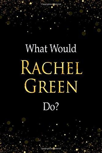 What Would Rachel Green Do?: Rachel Green Designer Notebook