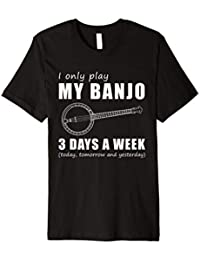 I only banjo 3 days a week today tomorrow and yesterday