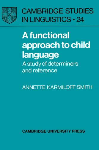 A Functional Approach to Child Language Paperback: A Study of Determiners and Reference (Cambridge Studies in Linguistics)