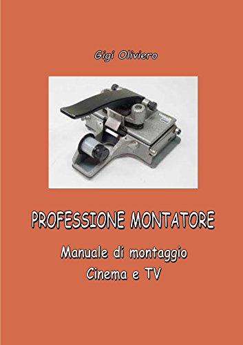 PROFESSIONE MONTATORE: Manuale di montaggio Cinema e TV (Manuale di cinema)