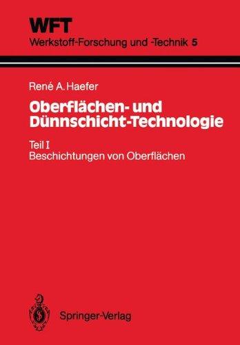 Oberflächen- und Dünnschicht-Technologie: Teil I: Beschichtungen von Oberflächen (WFT Werkstoff-Forschung und -Technik, Band 5)