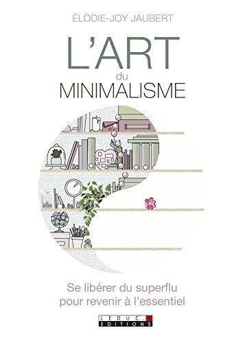 L'art du minimalisme: Se libérer du superflu pour revenir à l'essentiel (VIE QUOTIDIENNE) par Elodie-Joy Jaubert