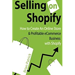Selling on Shopify: How to Create an Online Store & Profitable eCommerce Busines