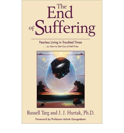(The End of Suffering: Fearless Living in Troubled Times) By Russell Targ (Author) Paperback on (Mar , 2006)