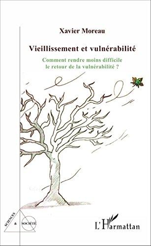 Vieillissement et vulnérabilité: Comment rendre moins difficile le retour de la vulnérabilité ? (Sciences et Société) par Xavier Moreau