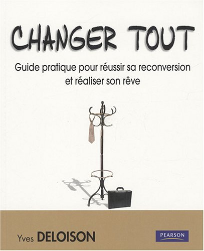 Changer tout : guide pratique pour réussir sa reconversion et réaliser son rêve : Avec le magazine