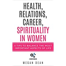 Health, Relations, Career and Spirituality in Women: 5 Tips to Balance the most Important Aspects of Life