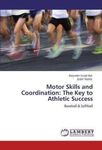 Motor Skills and Coordination: The Key to Athletic Success: Baseball & Softball -