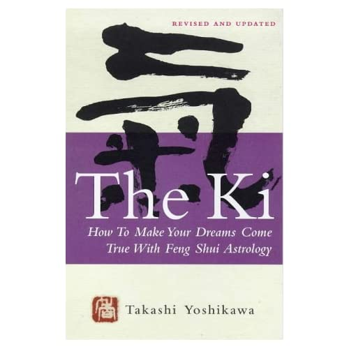 The Ki: How to Make Your Dreams Come True with Feng Shui Astrology by Takashi Yoshikawa (1998-08-01)