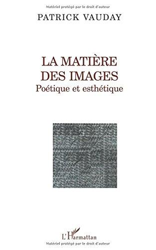 La matière des images. poetique et esthetique par Patrick Vauday