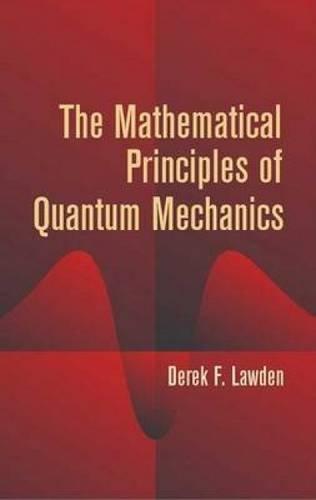 The Mathematical Principles of Quantum Mechanics (Dover Books on Physics)