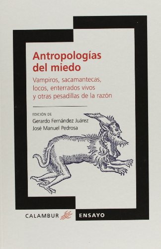 Antropologias del miedo / Anthropologies of Fear: Vampiros, sacamantecas, locos, enterrados vivos y otras pesadillas de la razon / Vampires, ... Buried Alive and Other Nightmar (Ensayo)