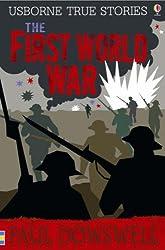 The First World War (Usborne True Stories) by Paul Dowswell (2007-07-27)
