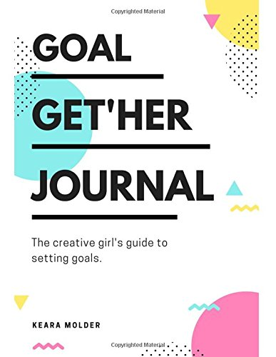 Goal Get'Her Journal: The creative girl's guide to setting goals.
