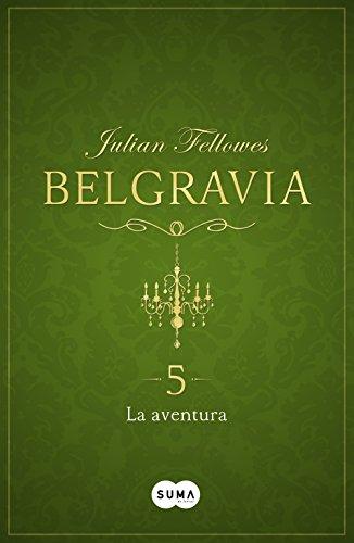 La aventura (Belgravia 5) por Julian Fellowes