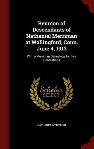 Reunion of Descendants of Nathaniel Merriman at Wallingford, Conn. June 4, 1913: With a Merriman Genealogy for Five Generations