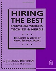 Hiring The Best Knowledge Workers, Techies & Nerds: The Secrets & Science Of Hiring Technical People 1St edition by Rothman, Johanna, Weinberg, Gerald M. (2004) Paperback
