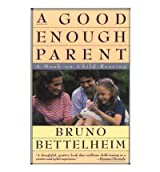 A Good Enough Parent: Book on Child Rearing by Bruno Bettelheim (1988-10-07)