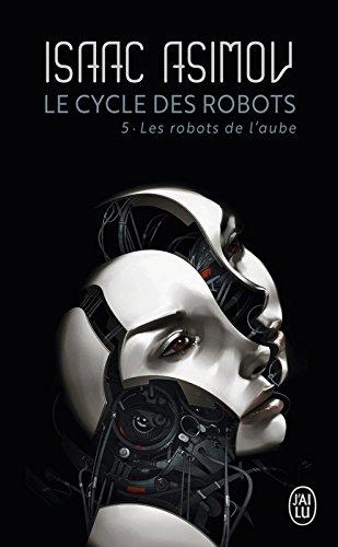Le cycle des robots (Tome 5) - Les robots de l'aube par Isaac Asimov