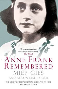 Anne Frank Remembered: The Story of the Woman Who Helped to Hide the Frank Family by [Gies, Miep]