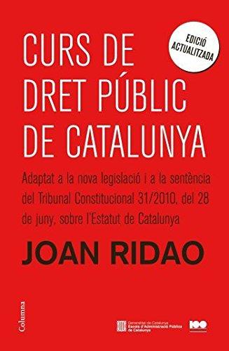 Curs de Dret Públic de Catalunya: Adaptat a la nova legislació i a la STC 31/2010, del 28 de juny, (Clàssica) por Joan Ridao Martín