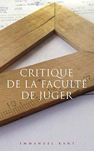Couverture du livre Critique de la faculté de juger: Une œuvre fondamentale de l'esthétique moderne (La troisième grand ouvrage critique de Kant, après la Critique de la raison pure et la Critique de la raison pratique)