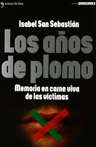 Los Anos De Plomo: Memoria En Carne Viva De Las Victimas