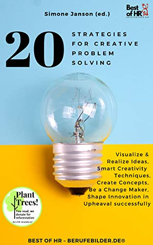 20 Strategies for Creative Problem Solving: Visualize & Realize Ideas, Smart Creativity Techniques, Create Concepts, Be a Change Maker, Shape Innovation in Upheaval successfully (English Edition)