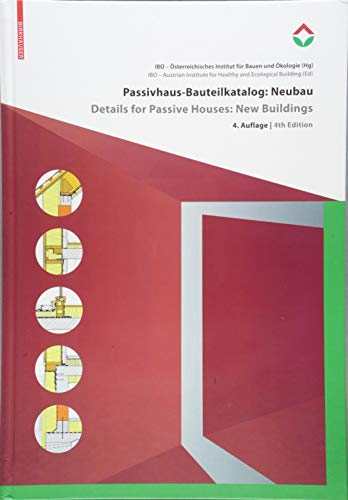 Passivhaus-Bauteilkatalog: Neubau / Details for Passive Houses: New Buildings: OEkologisch bewertete Konstruktionen / A Catalogue of Ecologically Rated Constructions